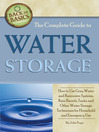 The Complete Guide to Water Storage (eBook): How to Use Gray Water and Rainwater Systems, Rain Barrels, Tanks, and Other Water Storage Techniques