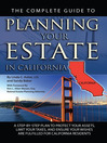 The Complete Guide to Planning Your Estate in California (eBook): A Step-by-Step Plan to Protect Your Assets, Limit Your Taxes, and Ensure Your Wishes are Fulfilled f