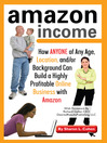 Amazon Income (eBook): How Anyone of Any Age, Location, and/or Background Can Build a Highly Profitable Online Business with Amazon