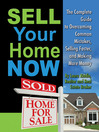 Sell Your Home Now (eBook): The Complete Guide to Overcoming Common Mistakes, Selling Faster, and Making More Money