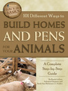 101 Different Ways to Build Homes and Pens for Your Animals (eBook): A Complete Step-by-Step Guide