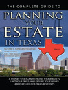 The Complete Guide to Planning Your Estate in Texas (eBook): A Step-by-Step Plan to Protect Your Assets, Limit Your Taxes, and Ensure Your Wishes are Fulfilled f