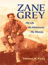 Zane Grey (eBook): His Life, His Adventures, His Women