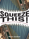 Squeeze This! (eBook): A Cultural History of the Accordion in America
