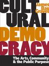 Cultural Democracy (eBook): The Arts, Community, and the Public Purpose
