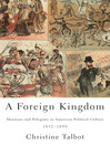 A Foreign Kingdom (eBook): Mormons and Polygamy in American Political Culture, 1852-1890