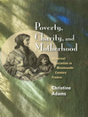 Poverty, Charity, and Motherhood (eBook): Maternal Societies in Nineteenth-Century France