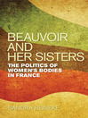 Beauvoir and Her Sisters (eBook): The Politics of Women's Bodies in France