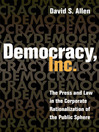 Democracy, Inc. (eBook): The Press and Law in the Corporate Rationalization of the Public Sphere