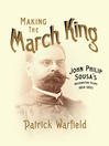 Making the March King (eBook): John Philip Sousa's Washington Years, 1854-1893
