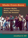 Made-from-Bone (eBook): Trickster Myths, Music, and History from the Amazon
