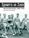 Sports in Zion (eBook): Mormon Recreation, 1890-1940