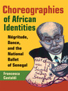 Choreographies of African Identities (eBook): Negritude, Dance, and the National Ballet of Senegal