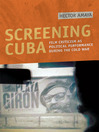 Screening Cuba (eBook): Film Criticism as Political Performance During the Cold War