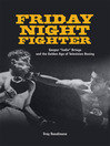 Friday Night Fighter (eBook): Gaspar Indio Ortega and the Golden Age of Television Boxing