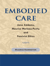 Embodied Care (eBook): Jane Addams, Maurice Merleau-Ponty, and Feminist Ethics