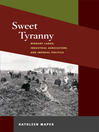 Sweet Tyranny (eBook): Migrant Labor, Industrial Agriculture, and Imperial Politics