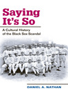 Saying It's So (eBook): A Cultural History of the Black Sox Scandal