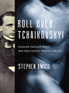Roll Over, Tchaikovsky! (eBook): Russian Popular Music and Post-Soviet Homosexuality