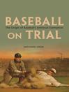 Baseball on Trial (eBook): The Origin of Baseball's Antitrust Exemption