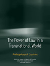 The Power of Law in a Transnational World (eBook): Anthropological Enquiries