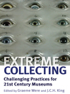 Extreme Collecting (eBook): Challenging Practices for 21st Century Museums