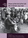 Visions Of The End Of The Cold War In Europe, 1945-1990 (eBook)