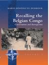 Recalling the Belgian Congo (eBook): Conversations and Introspection