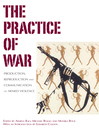 The Practice of War (eBook): Production, Reproduction and Communication of Armed Violence