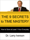 The 9 Secrets to Time Mastery (eBook): How to Save at Least 1 Hour Every Day