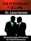 The Psychology of Selling (eBook): Mastering Super Persuasion for Peak Performance