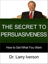 The Secret to Persuasiveness (eBook): How to Get What You Want