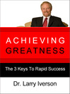 Achieving Greatness (eBook): The 3 Keys To Rapid Success