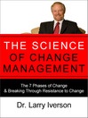 The Science of Change Management (eBook): The 7 Phases of Change & Breaking Through Resistance to Change