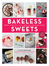 Bakeless Sweets (eBook): Pudding, Panna Cotta, Fluff, Icebox Cake, and More No-Bake Desserts