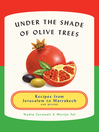 Under the Shade of Olive Trees (eBook): Recipes from Jerusalem to Marrakech and Beyond