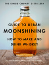 The Kings County Distillery Guide to Urban Moonshining (eBook): How to Make and Drink Whiskey