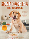 Home Cooking for Your Dog (eBook): 75 Holistic Recipes for a Healthier Dog