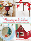 Handcrafted Christmas [electronic book] : ornaments, decorations, and cookie recipes to make at home