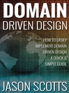 Domain Driven Design (eBook): How to Easily Implement Domain Driven Design - A Quick & Simple Guide