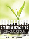 Aquaponic Gardening Demystified (eBook): The Art Of Growing Crops And Raising Fish