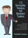 12 Simple Steps to Better Sales (eBook): Discover Basic Techniques That will Help You Substantially Boost Your Sales & Increase Your Revenue