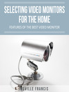 Selecting Video Monitors For the Home (eBook): Features Of The Best Video Monitor