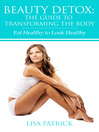 Beauty Detox (eBook): The Guide To Transforming The Body