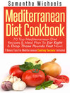 Mediterranean Diet Cookbook (eBook): 70 Top Mediterranean Diet Recipes & Meal Plan To Eat Right & Drop Those Pounds Fast Now!: ( 7 Bonus Tips For Mediterranean Cooking Success Included)