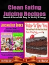 Clean Eating Juicing Recipes, Lean and Clean Juicing With the Omega Juicer (eBook): 3 in 1 Box Set