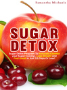 Sugar Detox (eBook): Sugar Detox Program To Naturally Cleanse Your Sugar Craving, Lose Weight and Feel Great In Just 15 D