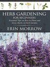 Herb Gardening For Beginners (eBook): Essential Tips on How to Plant and Grow Herbs in Herb Garden