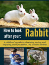 How to Look After Your Rabbit (eBook): Pet Care for Children