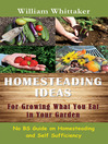 Homesteading Ideas for Growing What You Eat in Your Garden (eBook): No BS Guide on Homesteading and Self Sufficiency